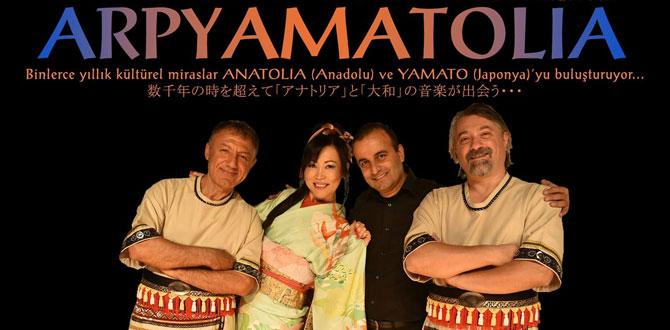 Binlerce yıllık kültürel miraslar ANATOLIA (Anadolu) ve YAMATO'yu (Japonya) buluşturuyor