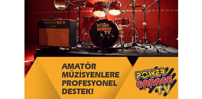 Amatör müzisyenler Power Garage TV'de buluşuyor!