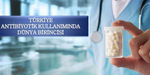 Türkiye antibiyotik kullanımında dünya birincisi…