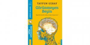 Prof.Dr. Tayfun Uzbay, beynin görünmeyen yüzünü yazdı…