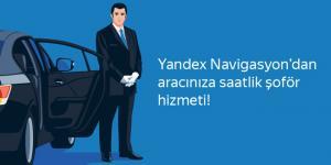 Yandex Navigasyon'dan hayatı kolaylaştıran bir yenilik daha: Navigasyon üzerinden özel şoför hizmeti