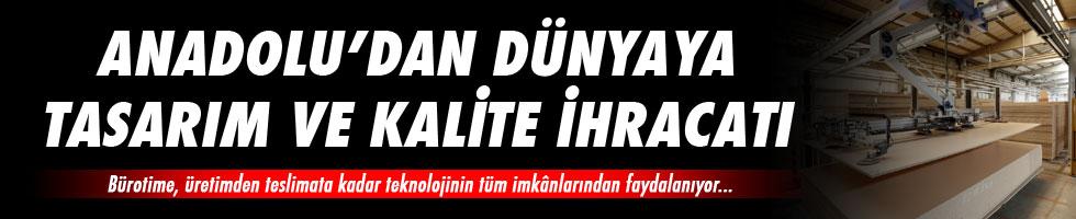 Anadolu'dan dünyaya tasarım ve kalite ihracatı…