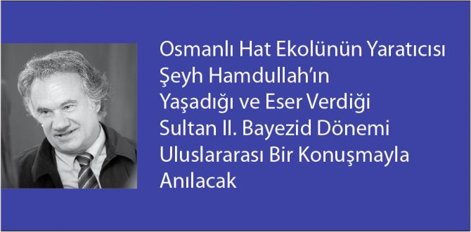 Sultan II. Bayezid Dönemi  Uluslararası Bir Konuşmayla Anılacak