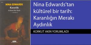 Nina Edwards'tan kültürel bir tarih: Karanlığın Merakı Aydınlık